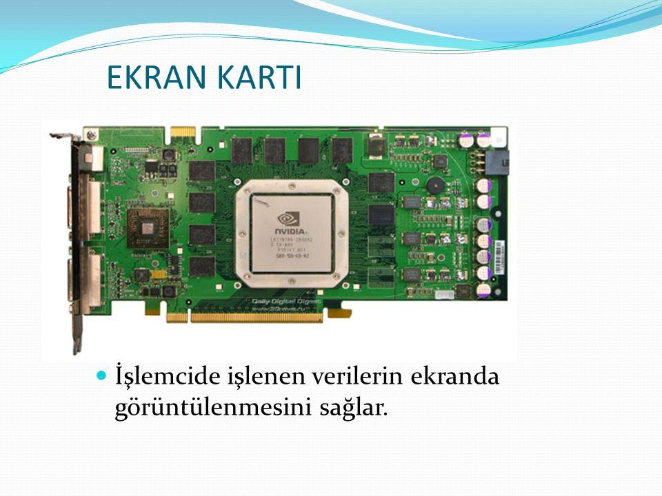 EKRAN KARTI İşlemcide işlenen verilerin ekranda görüntülenmesini sağlar.
