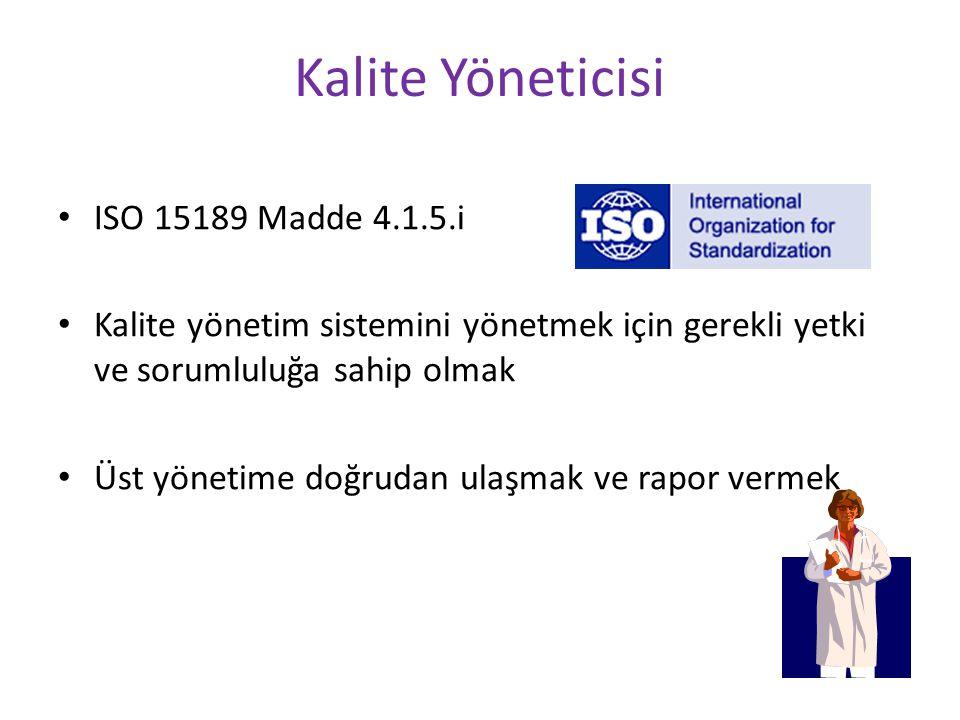 Kalite Yöneticisi ISO 15189 Madde 4.1.5.i Kalite yönetim sistemini yönetmek için gerekli yetki ve sorumluluğa sahip olmak Üst yönetime doğrudan ulaşma