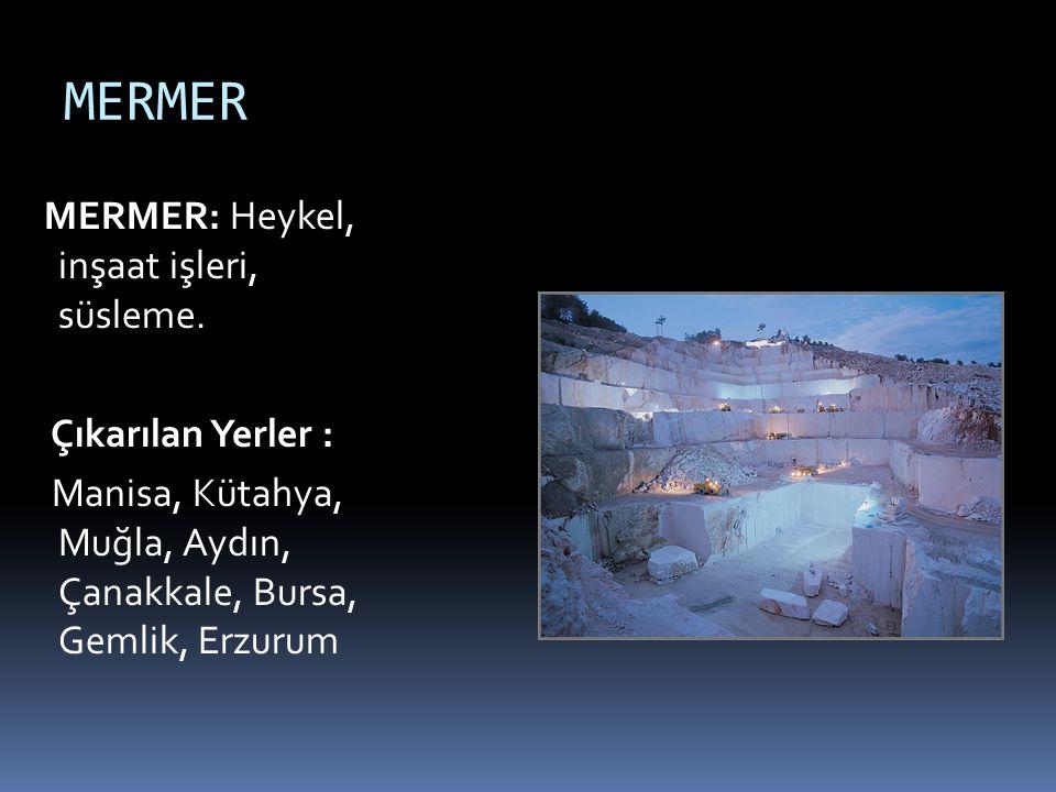 MERMER MERMER: Heykel, inşaat işleri, süsleme. Çıkarılan Yerler : Manisa, Kütahya, Muğla, Aydın, Çanakkale, Bursa, Gemlik, Erzurum