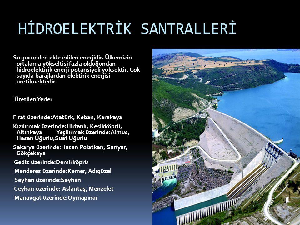 HİDROELEKTRİK SANTRALLERİ Su gücünden elde edilen enerjidir. Ülkemizin ortalama yükseltisi fazla olduğundan hidroelektirik enerji potansiyeli yüksekti