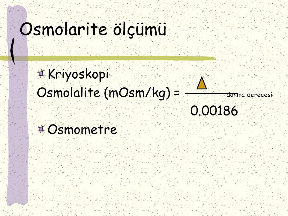 Osmolarite ölçümü Kriyoskopi Osmolalite (mOsm/kg) = donma derecesi 0.00186 Osmometre