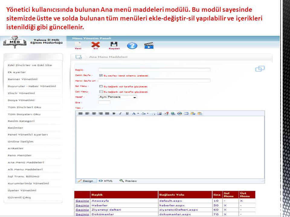 Yönetici kullanıcısında bulunan Ana menü maddeleri modülü. Bu modül sayesinde sitemizde üstte ve solda bulunan tüm menüleri ekle-değiştir-sil yapılabi