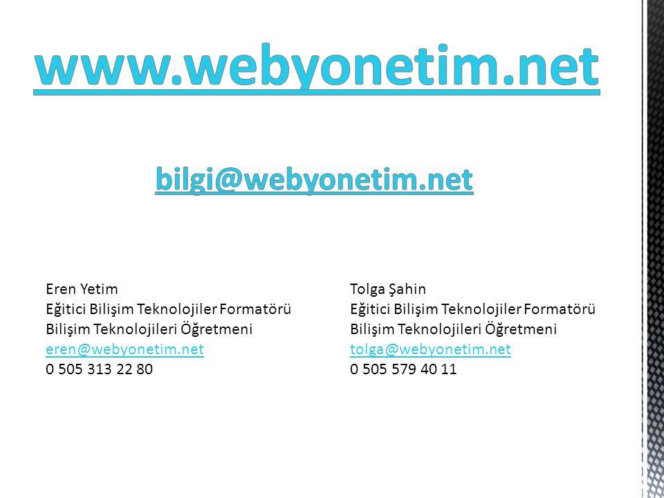 Eren Yetim Eğitici Bilişim Teknolojiler Formatörü Bilişim Teknolojileri Öğretmeni eren@webyonetim.net 0 505 313 22 80 eren@webyonetim.net Tolga Şahin