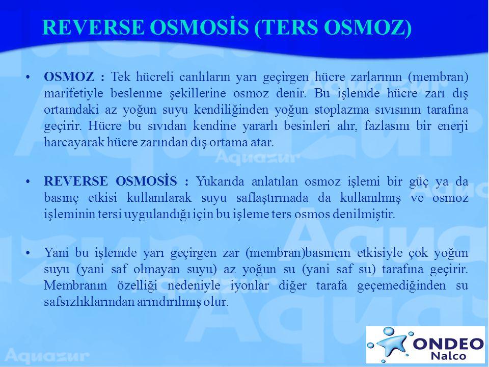 REVERSE OSMOSİS (TERS OSMOZ) OSMOZ : Tek hücreli canlıların yarı geçirgen hücre zarlarının (membran) marifetiyle beslenme şekillerine osmoz denir. Bu