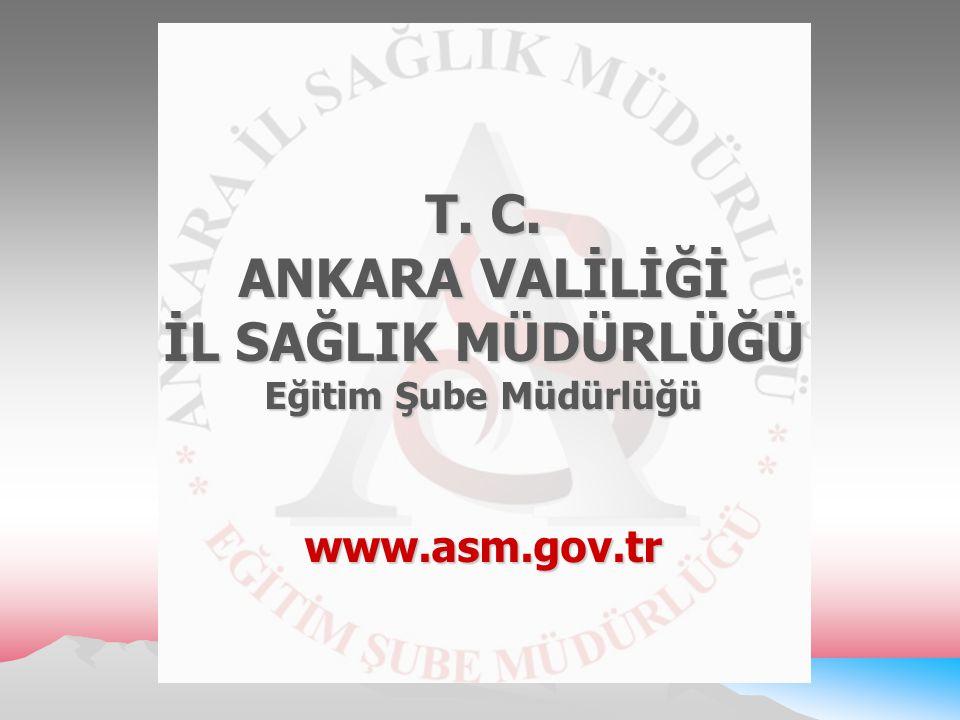T. C. ANKARA VALİLİĞİ İL SAĞLIK MÜDÜRLÜĞÜ Eğitim Şube Müdürlüğü www.asm.gov.tr