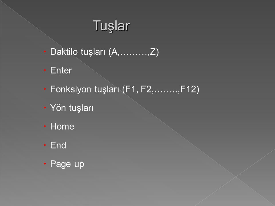 Tuşlar Tuşlar  Daktilo tuşları (A,………,Z)  Enter  Fonksiyon tuşları (F1, F2,……..,F12)  Yön tuşları  Home  End  Page up