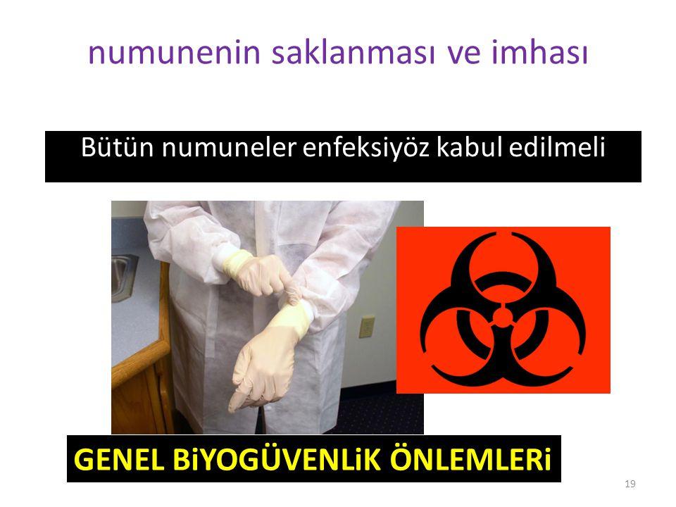 19 numunenin saklanması ve imhası Bütün numuneler enfeksiyöz kabul edilmeli GENEL BiYOGÜVENLiK ÖNLEMLERi