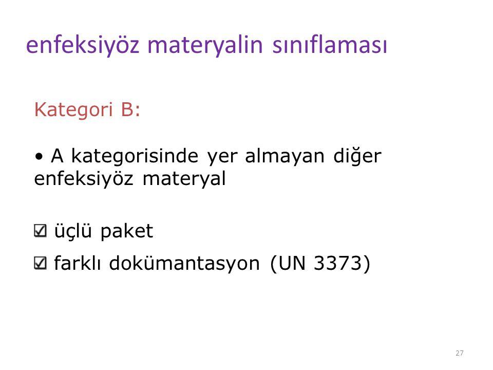 27 enfeksiyöz materyalin sınıflaması Kategori B: A kategorisinde yer almayan diğer enfeksiyöz materyal üçlü paket farklı dokümantasyon (UN 3373)