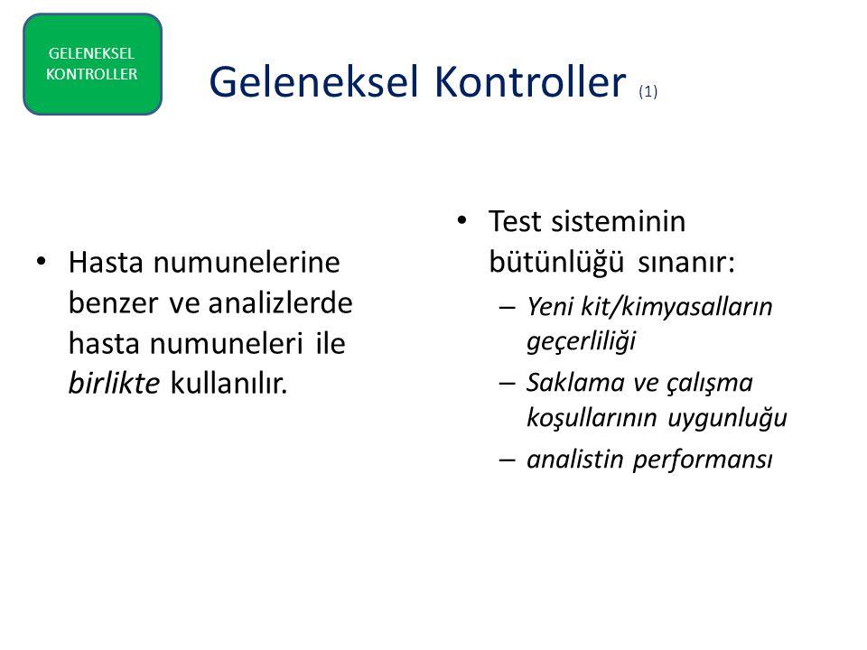 Geleneksel Kontroller (1) Hasta numunelerine benzer ve analizlerde hasta numuneleri ile birlikte kullanılır. Test sisteminin bütünlüğü sınanır: – Yeni