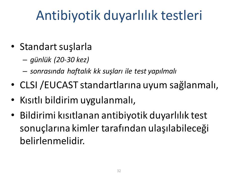32 Antibiyotik duyarlılık testleri Standart suşlarla – günlük (20-30 kez) – sonrasında haftalık kk suşları ile test yapılmalı CLSI /EUCAST standartlarına uyum sağlanmalı, Kısıtlı bildirim uygulanmalı, Bildirimi kısıtlanan antibiyotik duyarlılık test sonuçlarına kimler tarafından ulaşılabileceği belirlenmelidir.