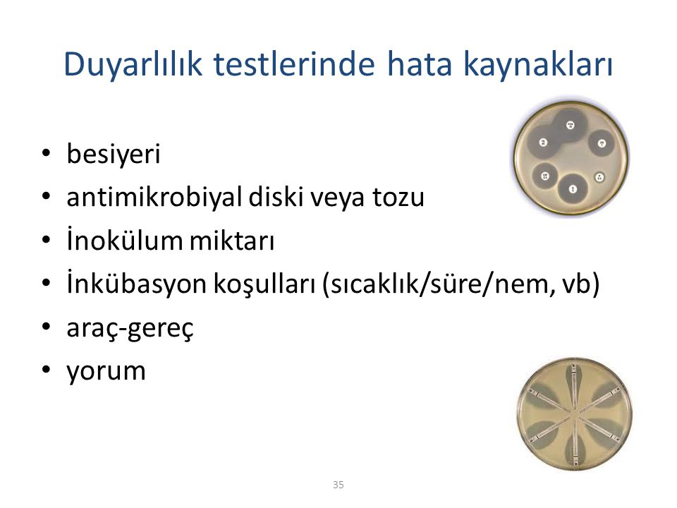 35 Duyarlılık testlerinde hata kaynakları besiyeri antimikrobiyal diski veya tozu İnokülum miktarı İnkübasyon koşulları (sıcaklık/süre/nem, vb) araç-gereç yorum