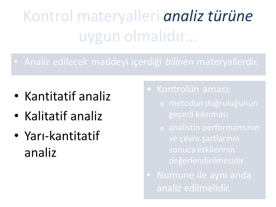 Kontrol materyalleri analiz türüne uygun olmalıdır… Kantitatif analiz Kalitatif analiz Yarı-kantitatif analiz Kontrolün amacı: o metodun doğruluğunun