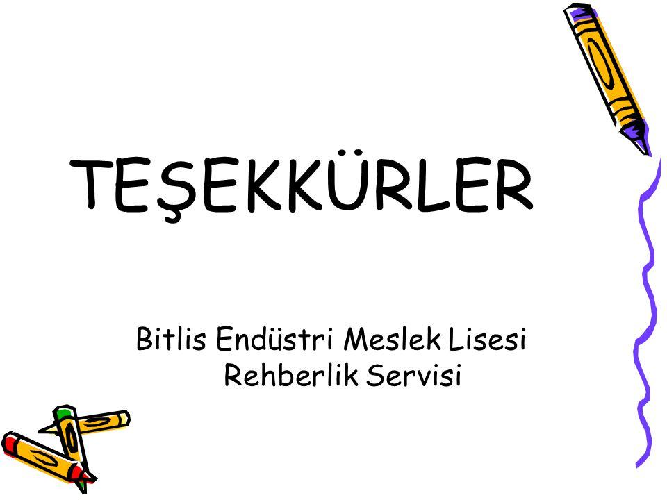 TEŞEKKÜRLER Bitlis Endüstri Meslek Lisesi Rehberlik Servisi