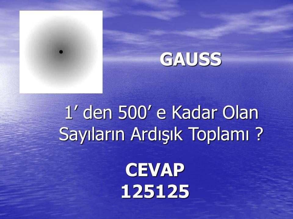 GAUSS 1' den 500' e Kadar Olan Sayıların Ardışık Toplamı ? CEVAP 125125