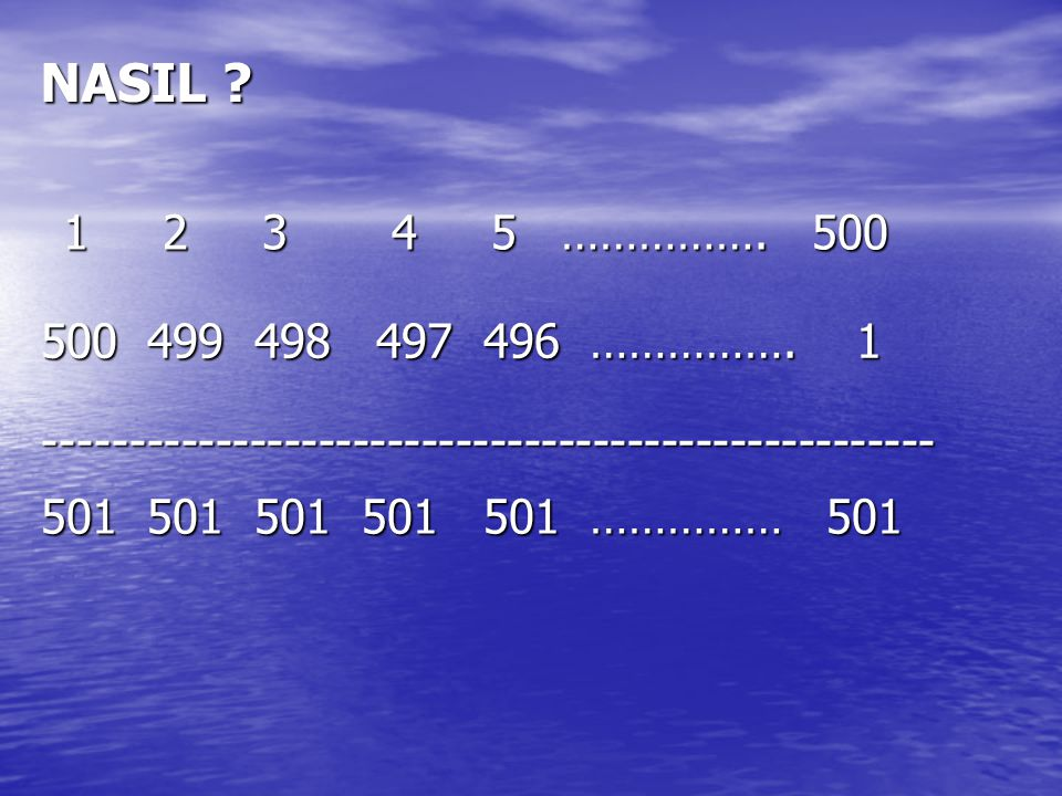 NASIL .1 2 3 4 5 ……………. 500 1 2 3 4 5 ……………. 500 500 499 498 497 496 …………….