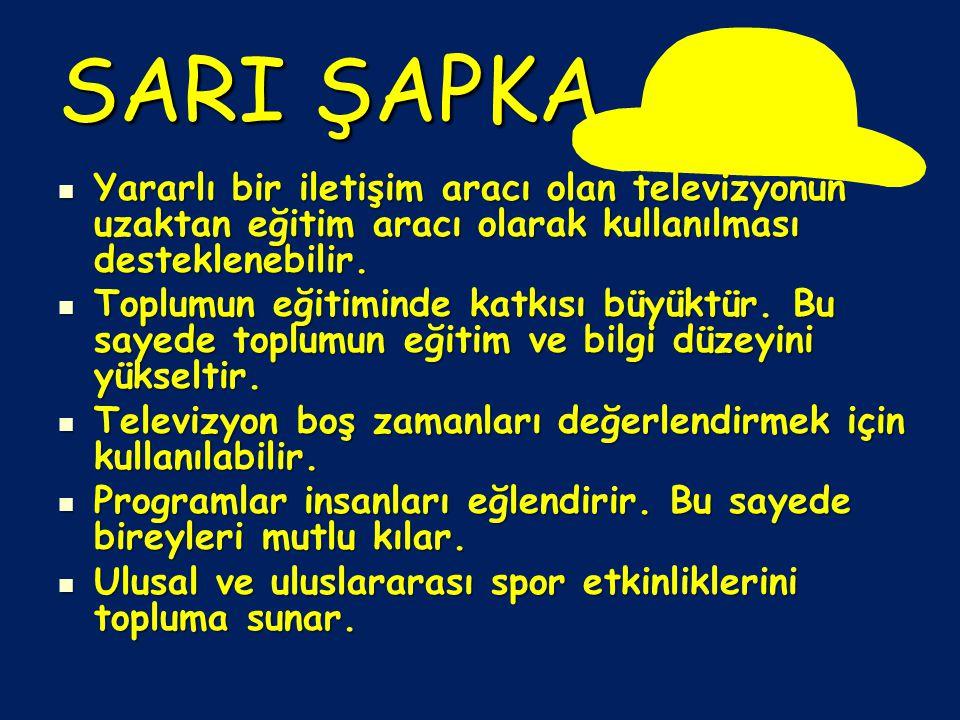 SARI ŞAPKA Yararlı bir iletişim aracı olan televizyonun uzaktan eğitim aracı olarak kullanılması desteklenebilir. Yararlı bir iletişim aracı olan tele