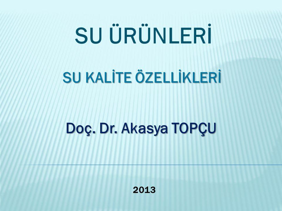 SU ÜRÜNLERİ SU KALİTE ÖZELLİKLERİ Doç. Dr. Akasya TOPÇU 2013