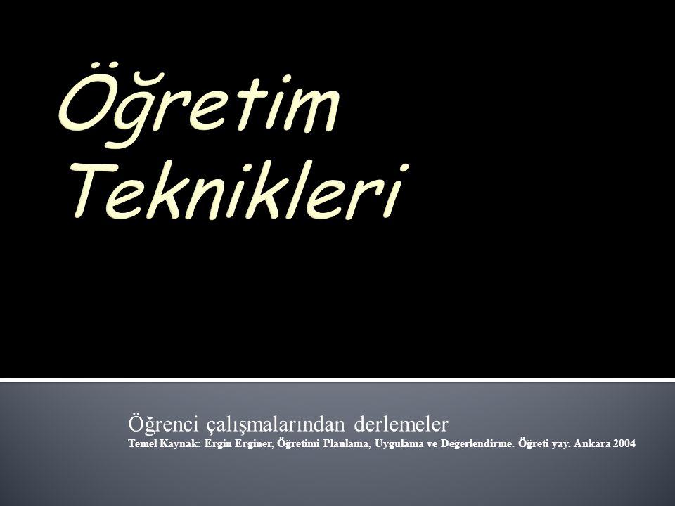 Öğrenci çalışmalarından derlemeler Temel Kaynak: Ergin Erginer, Öğretimi Planlama, Uygulama ve Değerlendirme. Öğreti yay. Ankara 2004
