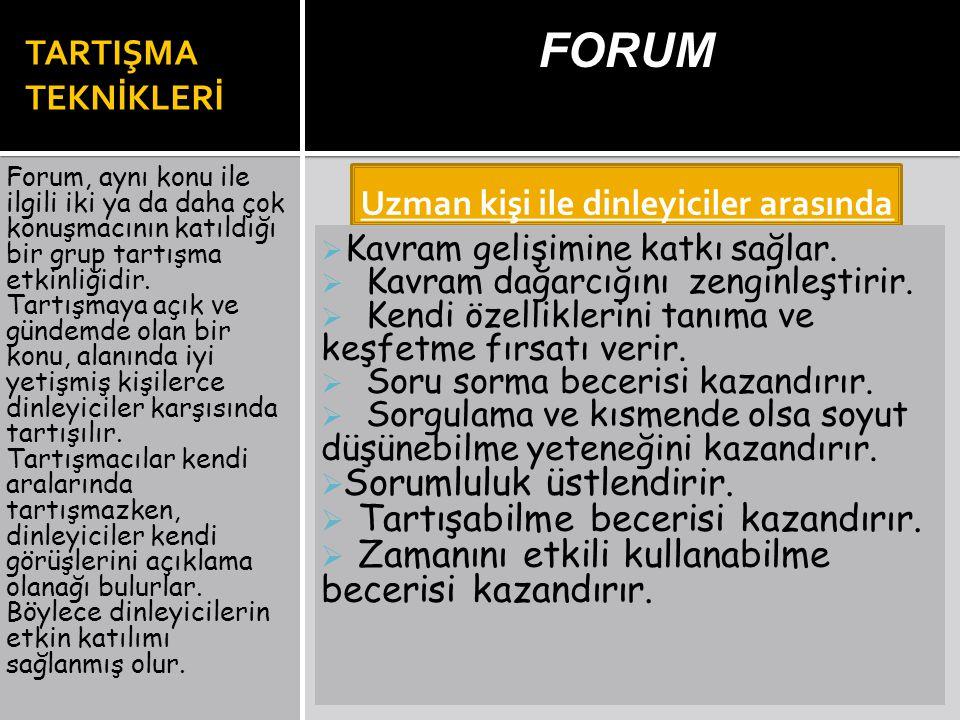 TARTIŞMA TEKNİKLERİ FORUM Forum, aynı konu ile ilgili iki ya da daha çok konuşmacının katıldığı bir grup tartışma etkinliğidir. Tartışmaya açık ve gün