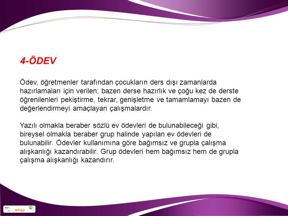 4-ÖDEV Faydaları: -Öğrencilere öğrendiklerini pekiştirme ve çeşitli durumlara uygulama olanağı sağlar.