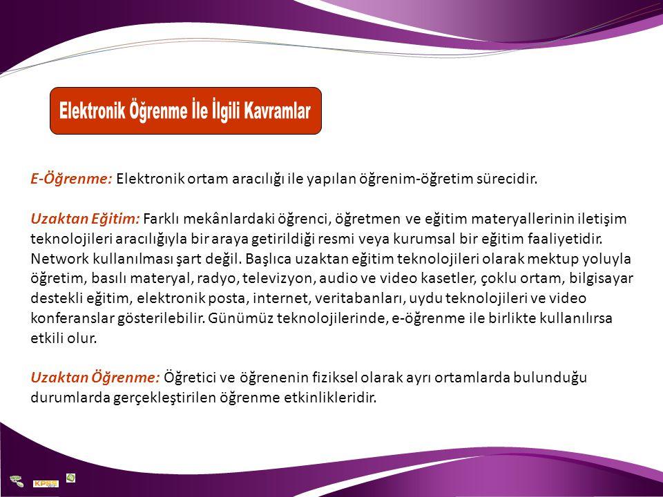 E-Öğrenme: Elektronik ortam aracılığı ile yapılan öğrenim-öğretim sürecidir. Uzaktan Eğitim: Farklı mekânlardaki öğrenci, öğretmen ve eğitim materyall