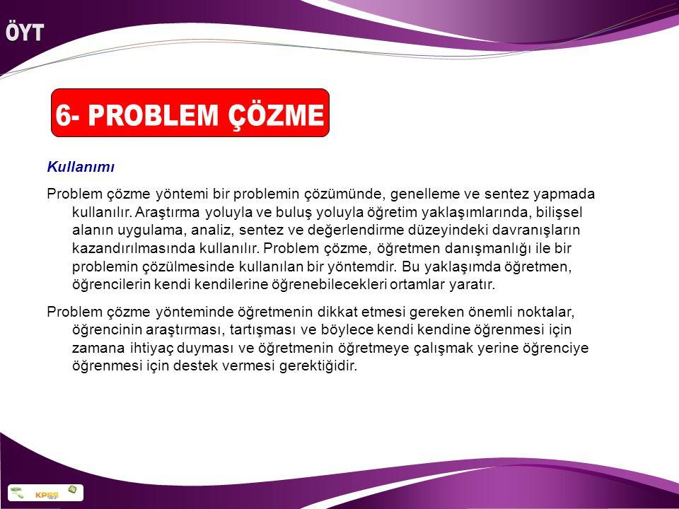 Kullanımı Problem çözme yöntemi bir problemin çözümünde, genelleme ve sentez yapmada kullanılır. Araştırma yoluyla ve buluş yoluyla öğretim yaklaşımla