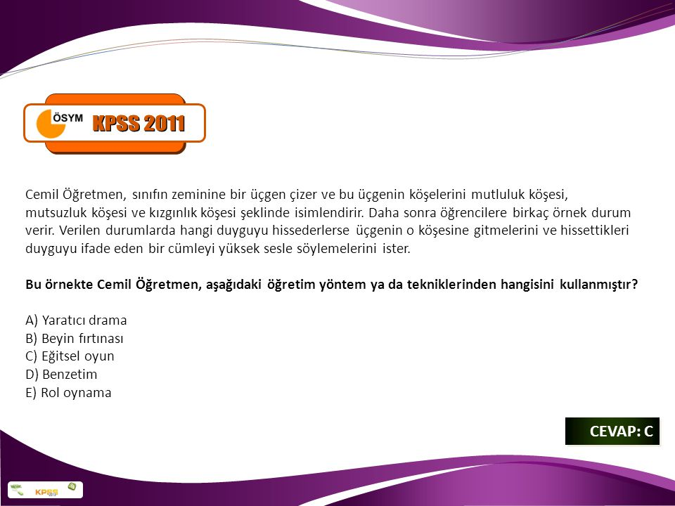 CEVAP: D CEVAP: D Beril Öğretmen, Türkçe dersinde öğrencilerin ''Metnin türünü dikkate alarak okur. ve ''Gazete ve dergi okur. kazanımlarını edinmelerini sağlamak için ''rol oynama ve ''eğitsel oyun öğretim yöntem ya da tekniklerini kullanır.