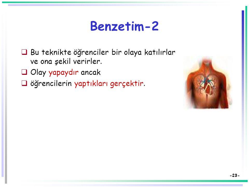 -22- Benzetim Öğrenmeyi desteklemek üzere gerçeğe uygun olarak geliştirilen bir model üzerinde yapılan bir öğretim yaklaşımıdır.