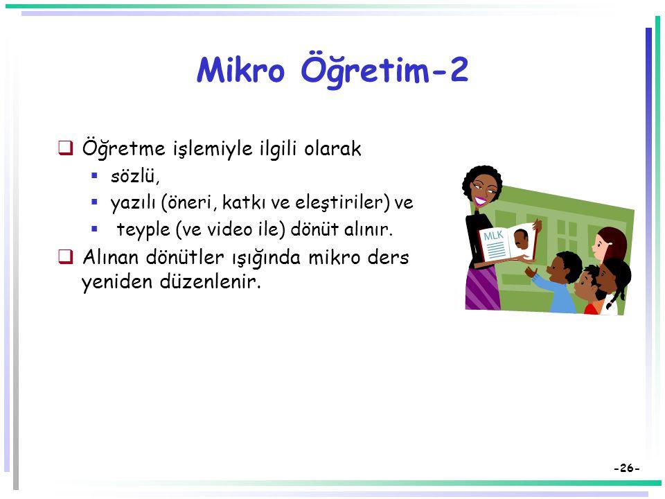 -25- Mikro Öğretim  Öğretmen adaylarına hizmet öncesinde deneyim kazandırmayı amaçlayan bir tekniktir.