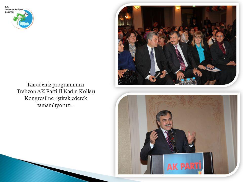 Karadeniz programımızı Trabzon AK Parti İl Kadın Kolları Kongresi'ne iştirak ederek tamamlıyoruz…