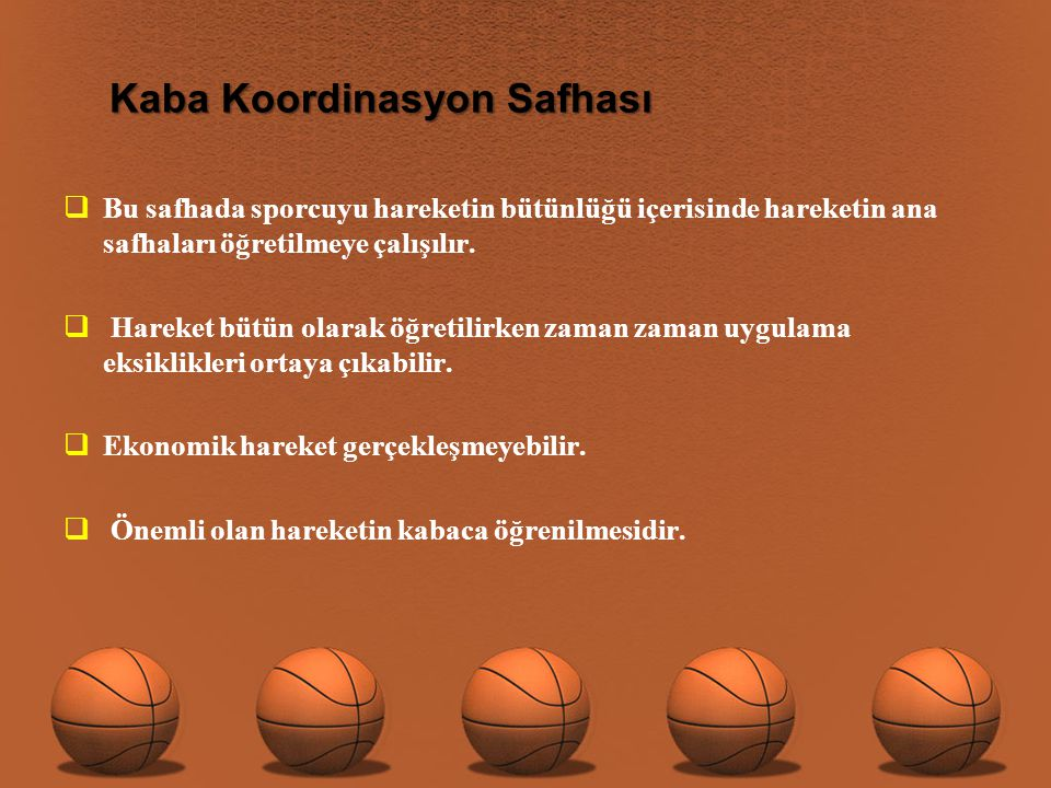 Kaba Koordinasyon Safhası  Bu safhada sporcuyu hareketin bütünlüğü içerisinde hareketin ana safhaları öğretilmeye çalışılır.