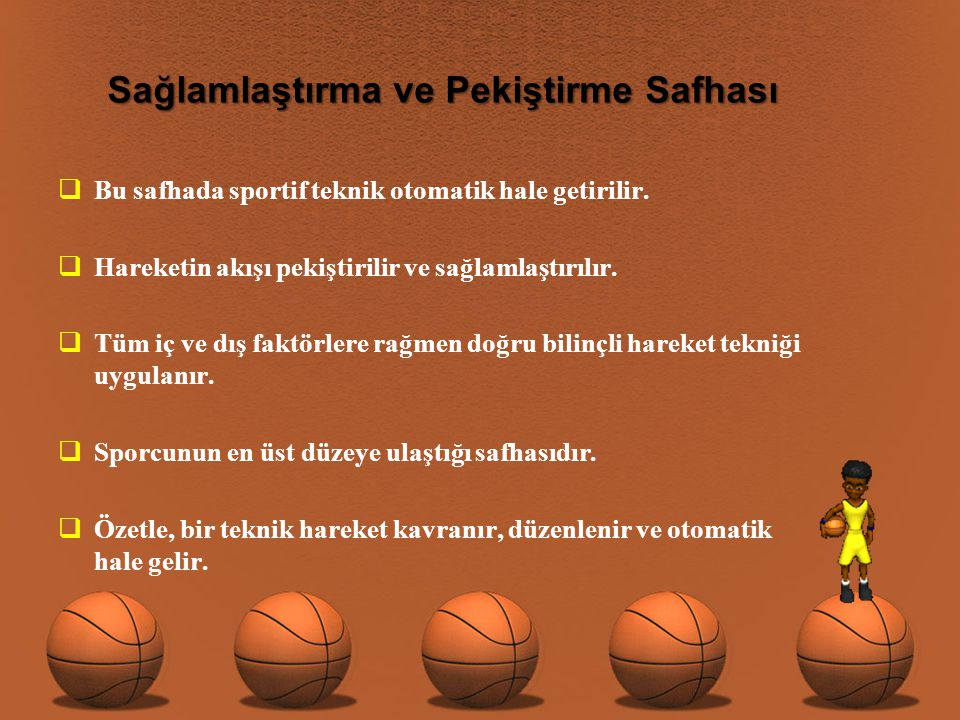 Sağlamlaştırma ve Pekiştirme Safhası  Bu safhada sportif teknik otomatik hale getirilir.