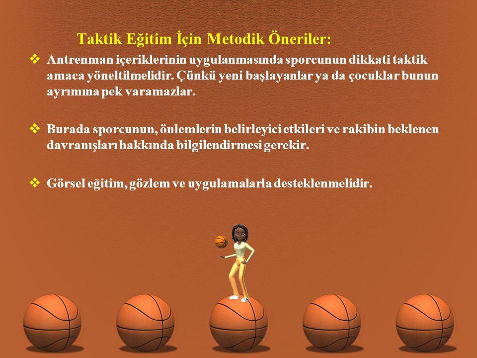 Taktik Eğitim İçin Metodik Öneriler:  Antrenman içeriklerinin uygulanmasında sporcunun dikkati taktik amaca yöneltilmelidir.