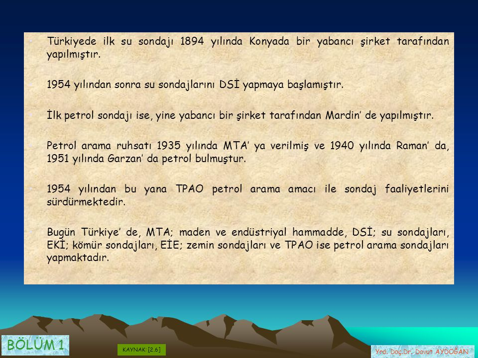 Türkiyede ilk su sondajı 1894 yılında Konyada bir yabancı şirket tarafından yapılmıştır. 1954 yılından sonra su sondajlarını DSİ yapmaya başlamıştır.