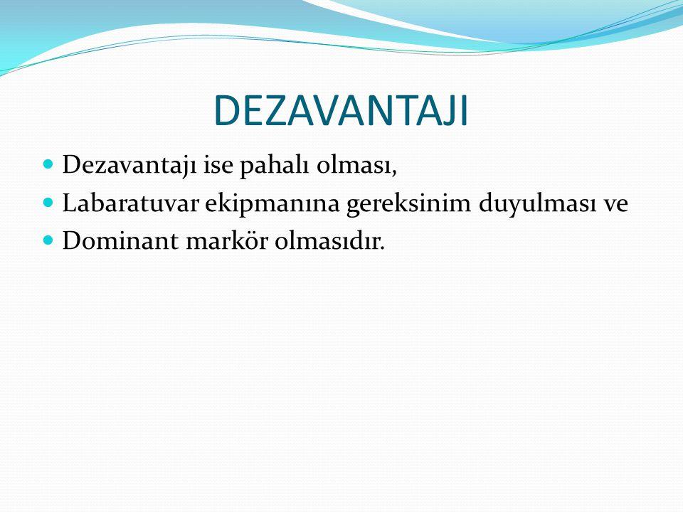 DEZAVANTAJI Dezavantajı ise pahalı olması, Labaratuvar ekipmanına gereksinim duyulması ve Dominant markör olmasıdır.