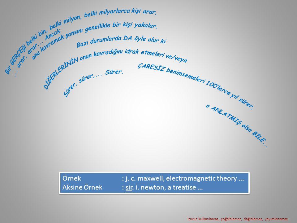Örnek: j.c. maxwell, electromagnetic theory... Aksine Örnek: sir.