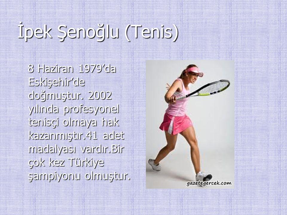 İpek Şenoğlu (Tenis) 8 Haziran 1979'da Eskişehir'de doğmuştur. 2002 yılında profesyonel tenisçi olmaya hak kazanmıştır.41 adet madalyası vardır.Bir ço