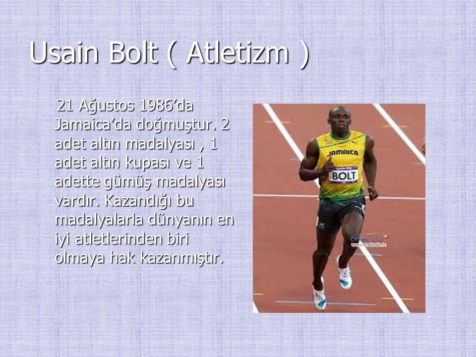 Usain Bolt ( Atletizm ) 21 Ağustos 1986'da Jamaica'da doğmuştur. 2 adet altın madalyası, 1 adet altın kupası ve 1 adette gümüş madalyası vardır. Kazan