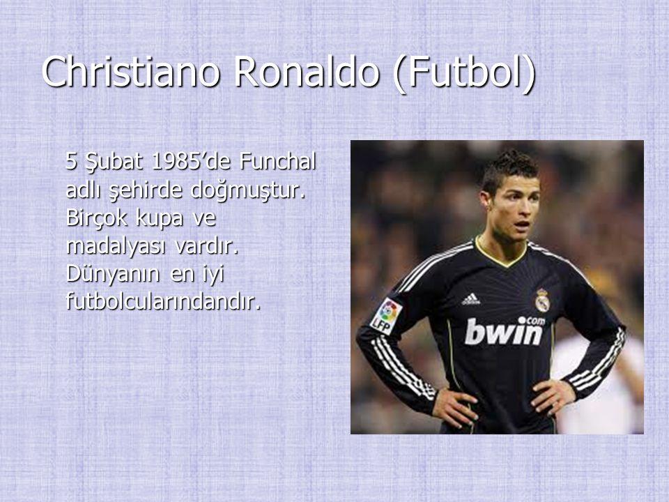 Christiano Ronaldo (Futbol) 5 Şubat 1985'de Funchal adlı şehirde doğmuştur. Birçok kupa ve madalyası vardır. Dünyanın en iyi futbolcularındandır. 5 Şu