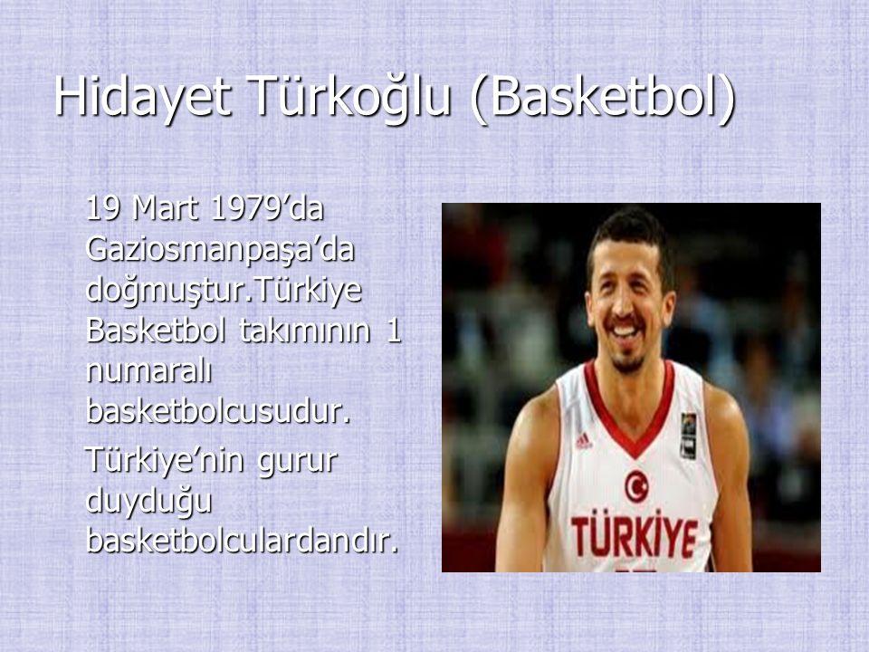 Hidayet Türkoğlu (Basketbol) 19 Mart 1979'da Gaziosmanpaşa'da doğmuştur.Türkiye Basketbol takımının 1 numaralı basketbolcusudur. 19 Mart 1979'da Gazio