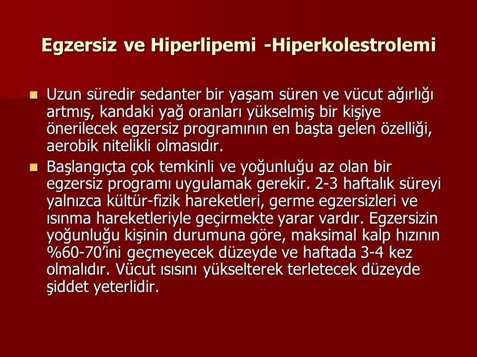 Egzersiz ve Hiperlipemi -Hiperkolestrolemi Uzun süredir sedanter bir yaşam süren ve vücut ağırlığı artmış, kandaki yağ oranları yükselmiş bir kişiye ö