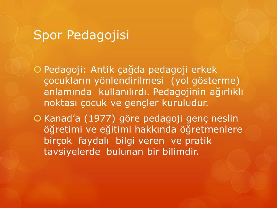 Spor Pedagojisi  Pedagoji: Antik çağda pedagoji erkek çocukların yönlendirilmesi (yol gösterme) anlamında kullanılırdı. Pedagojinin ağırlıklı noktası