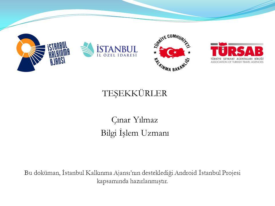 TEŞEKKÜRLER Çınar Yılmaz Bilgi İşlem Uzmanı Bu doküman, İstanbul Kalkınma Ajansı'nın desteklediği Android İstanbul Projesi kapsamında hazırlanmıştır.