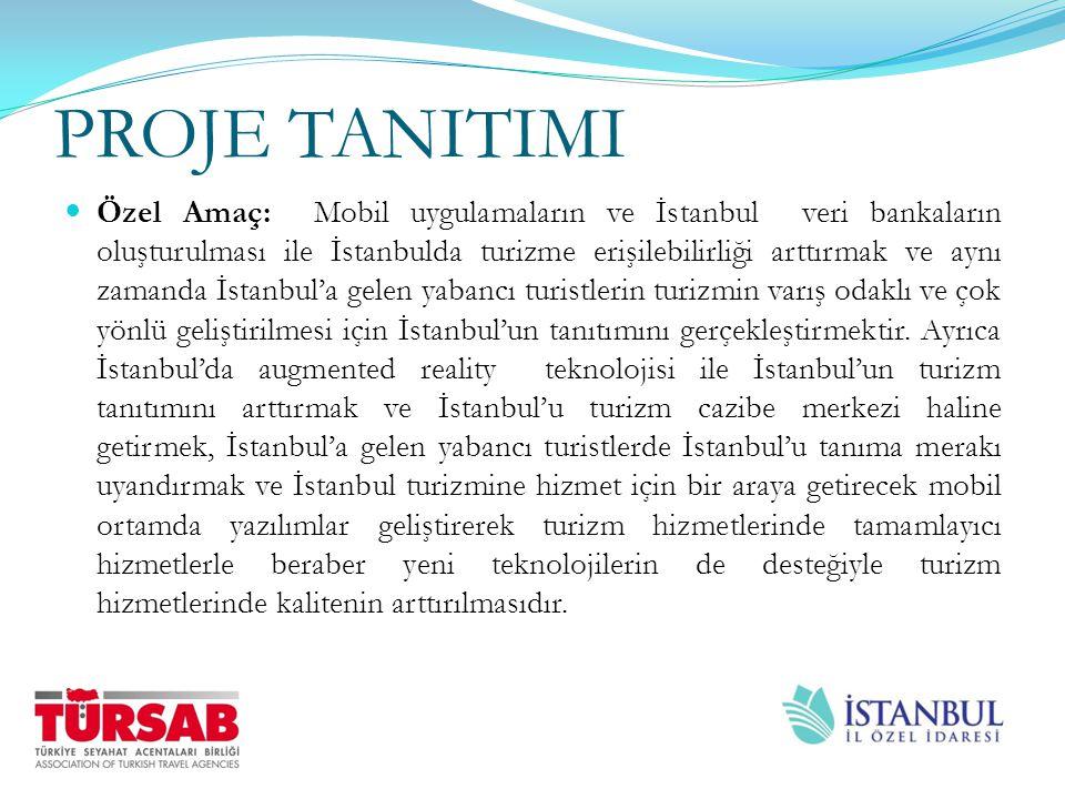 PROJE TANITIMI Özel Amaç: Mobil uygulamaların ve İstanbul veri bankaların oluşturulması ile İstanbulda turizme erişilebilirliği arttırmak ve aynı zama