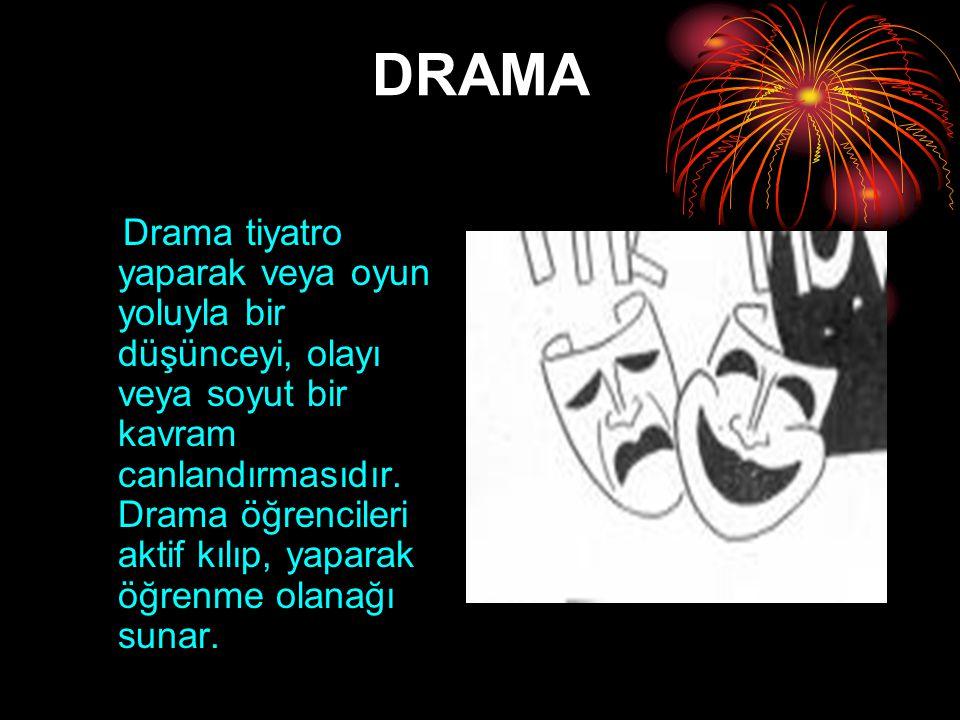 DRAMA Drama tiyatro yaparak veya oyun yoluyla bir düşünceyi, olayı veya soyut bir kavram canlandırmasıdır. Drama öğrencileri aktif kılıp, yaparak öğre