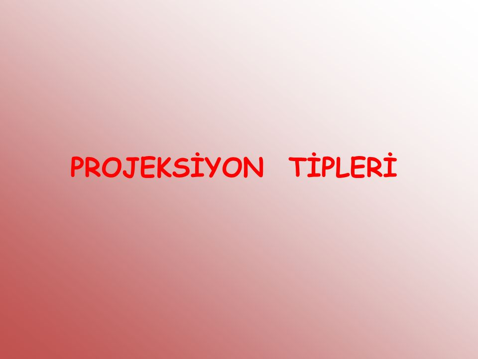 PROJEKSİYON TİPLERİ