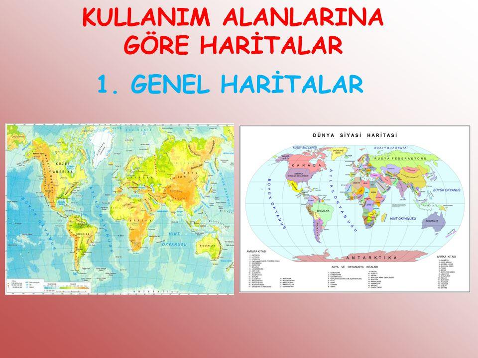 KULLANIM ALANLARINA GÖRE HARİTALAR 1. GENEL HARİTALAR