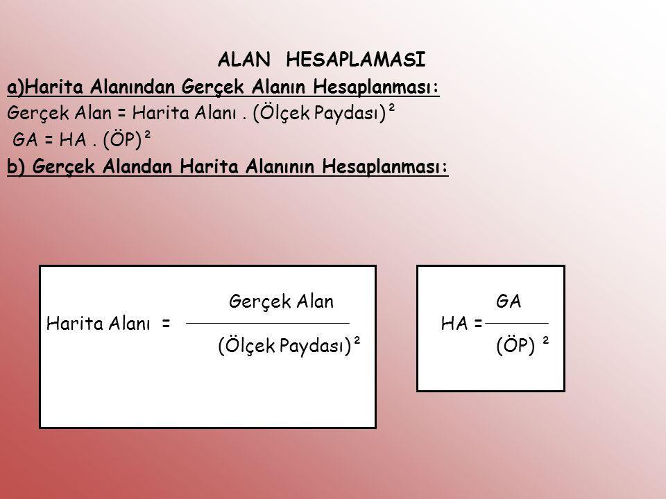 ALAN HESAPLAMASI a)Harita Alanından Gerçek Alanın Hesaplanması: Gerçek Alan = Harita Alanı. (Ölçek Paydası)² GA = HA. (ÖP)² b) Gerçek Alandan Harita A