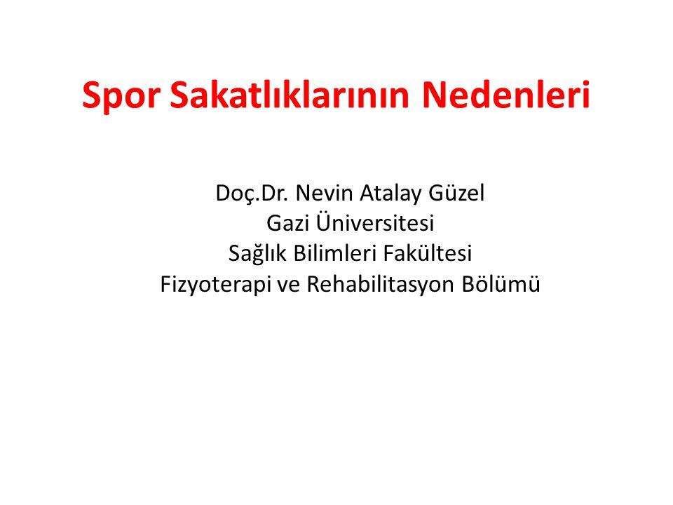 Spor Sakatlıklarının Nedenleri Doç.Dr. Nevin Atalay Güzel Gazi Üniversitesi Sağlık Bilimleri Fakültesi Fizyoterapi ve Rehabilitasyon Bölümü