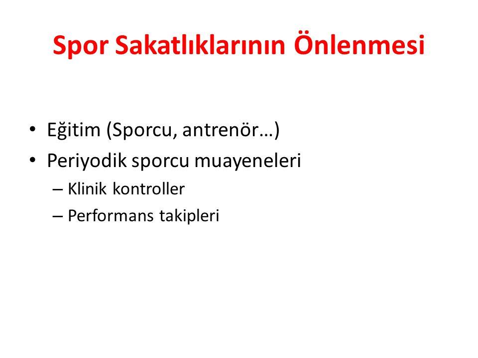 Spor Sakatlıklarının Önlenmesi Eğitim (Sporcu, antrenör…) Periyodik sporcu muayeneleri – Klinik kontroller – Performans takipleri